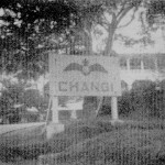 * Entrance to Changi Camp.